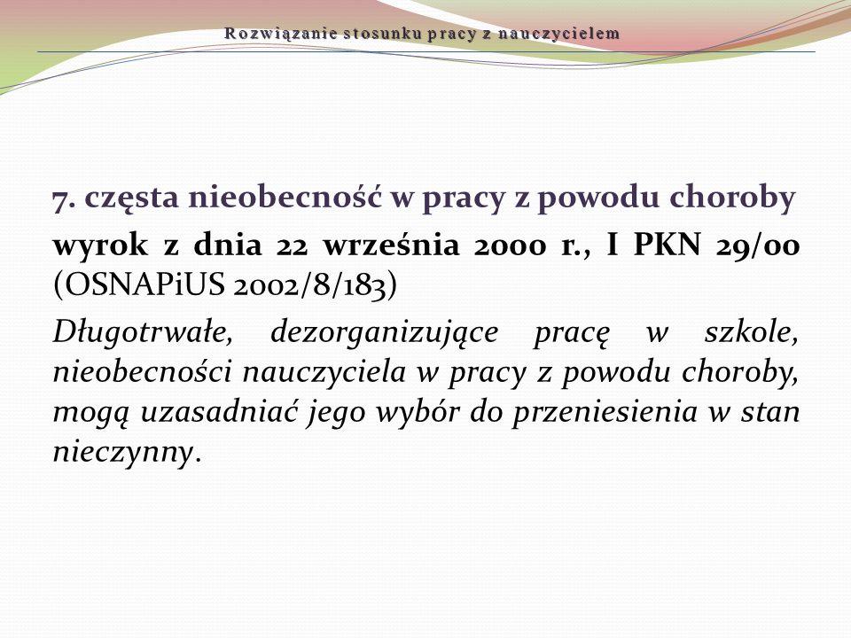 Rozwiązanie stosunku pracy z nauczycielem 7. częsta nieobecność w pracy z powodu choroby wyrok z dnia 22 września 2000 r., I PKN 29/00 (OSNAPiUS 2002/