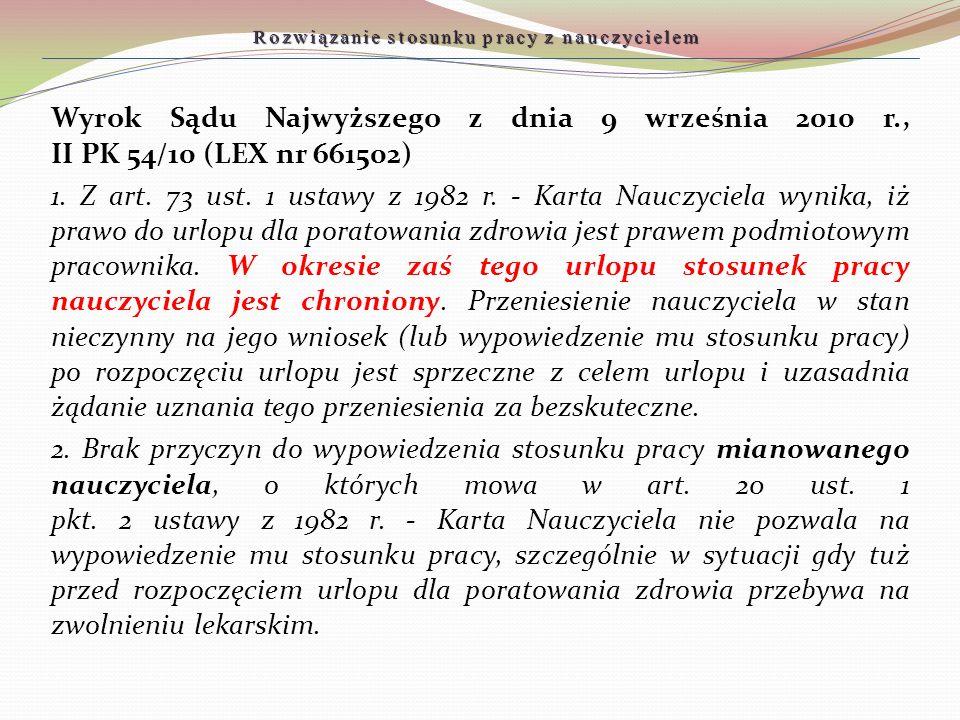 Rozwiązanie stosunku pracy z nauczycielem Wyrok Sądu Najwyższego z dnia 9 września 2010 r., II PK 54/10 (LEX nr 661502) 1. Z art. 73 ust. 1 ustawy z 1