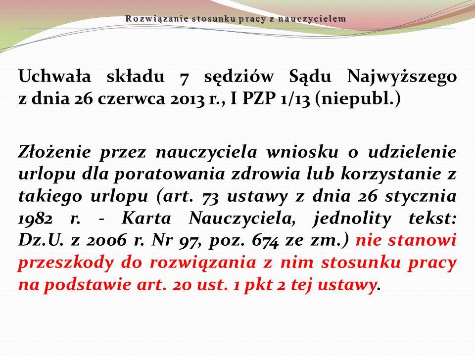 Rozwiązanie stosunku pracy z nauczycielem Uchwała składu 7 sędziów Sądu Najwyższego z dnia 26 czerwca 2013 r., I PZP 1/13 (niepubl.) Złożenie przez na