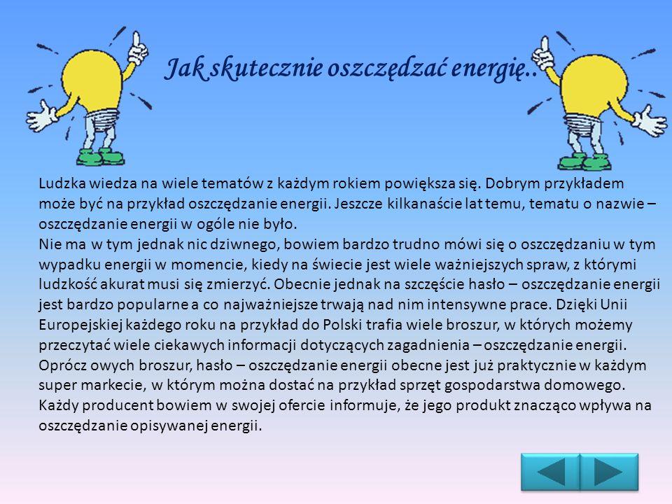 Jak skutecznie oszczędzać energię.. Ludzka wiedza na wiele tematów z każdym rokiem powiększa się. Dobrym przykładem może być na przykład oszczędzanie