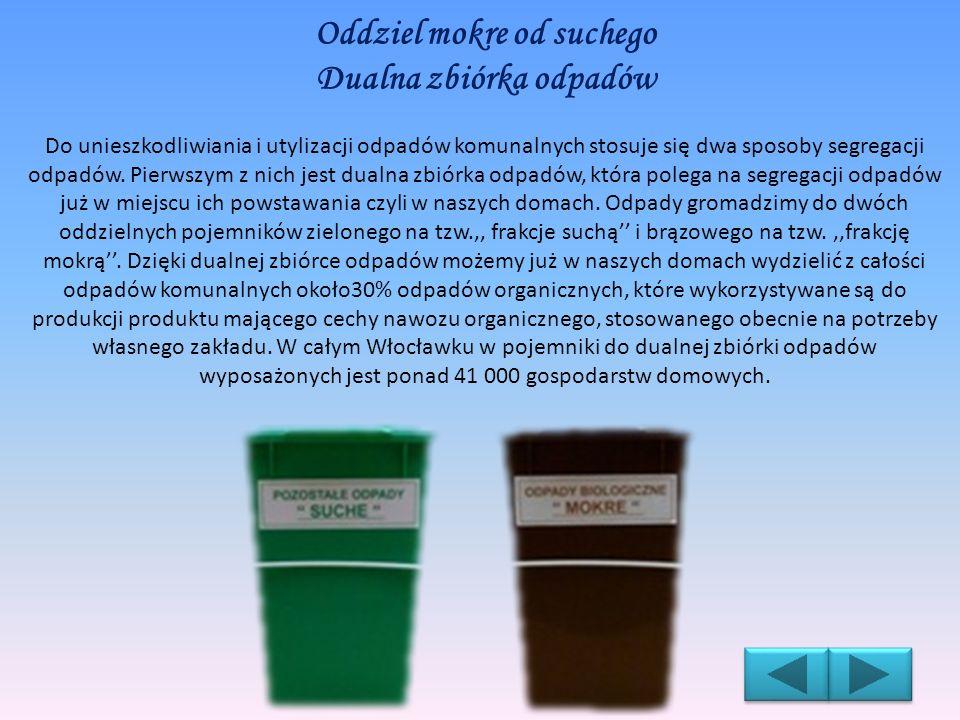 Oddziel mokre od suchego Dualna zbiórka odpadów Do unieszkodliwiania i utylizacji odpadów komunalnych stosuje się dwa sposoby segregacji odpadów. Pier