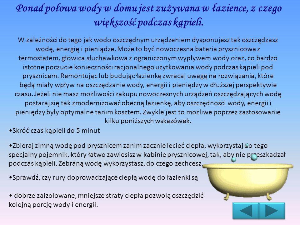 Ponad połowa wody w domu jest zużywana w łazience, z czego większość podczas kąpieli. W zależności do tego jak wodo oszczędnym urządzeniem dysponujesz
