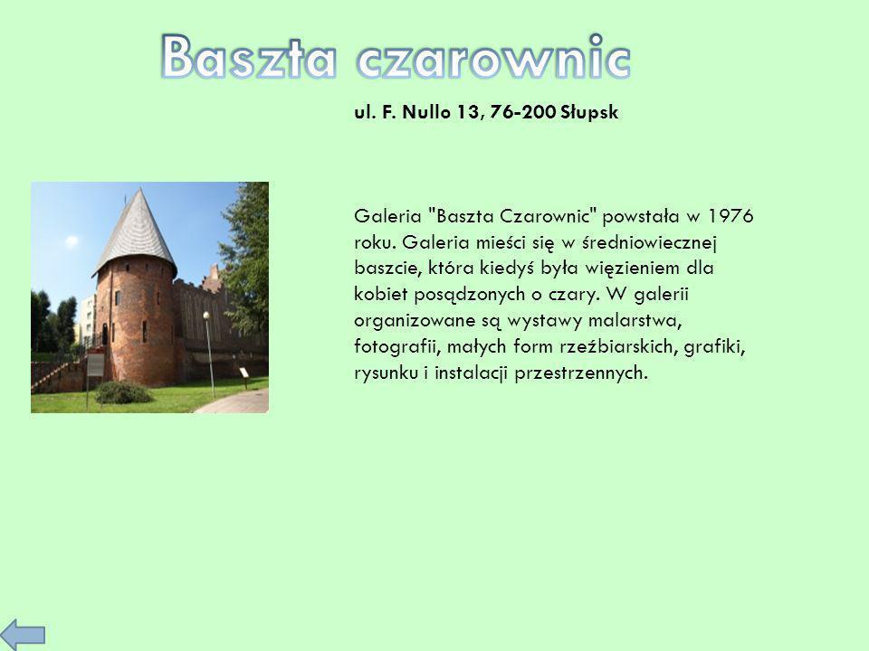 ul.F. Nullo 13, 76-200 Słupsk Galeria Baszta Czarownic powstała w 1976 roku.