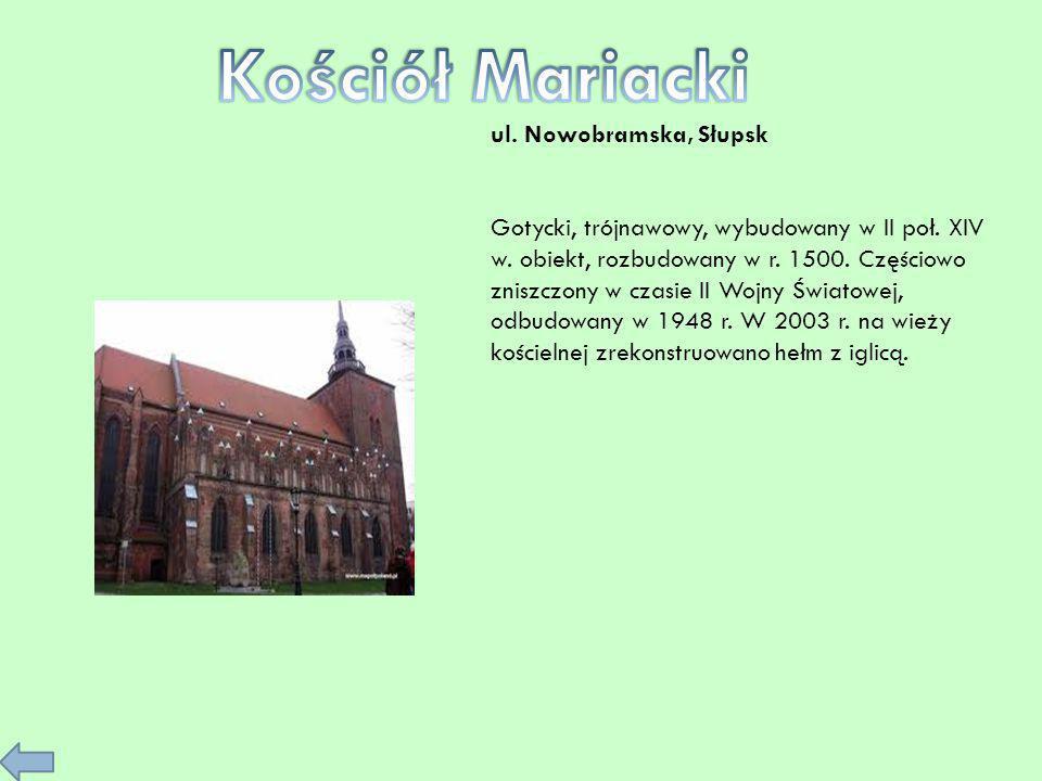 ul. Nowobramska, Słupsk Gotycki, trójnawowy, wybudowany w II poł. XIV w. obiekt, rozbudowany w r. 1500. Częściowo zniszczony w czasie II Wojny Światow
