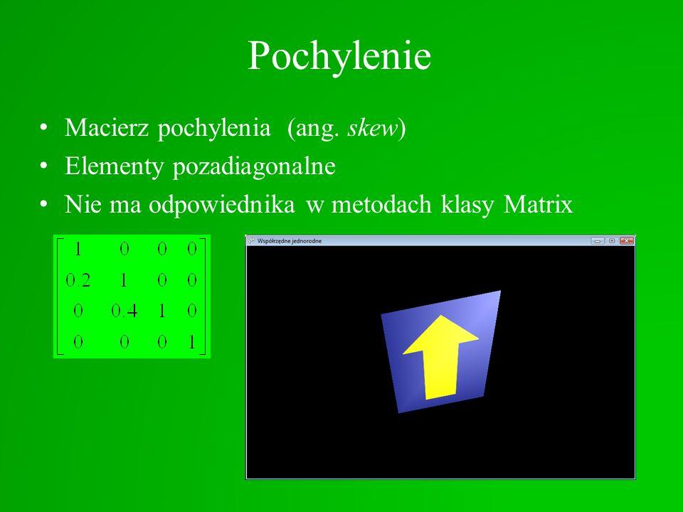 Pochylenie Macierz pochylenia (ang. skew) Elementy pozadiagonalne Nie ma odpowiednika w metodach klasy Matrix