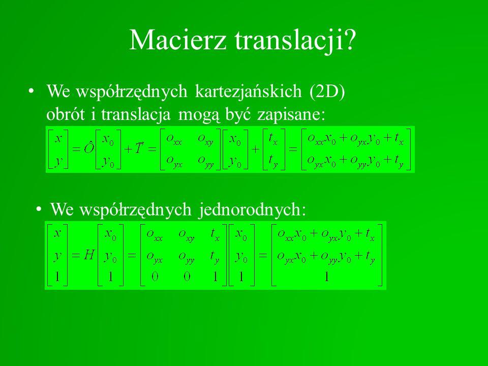 Macierz translacji? We współrzędnych kartezjańskich (2D) obrót i translacja mogą być zapisane: We współrzędnych jednorodnych: