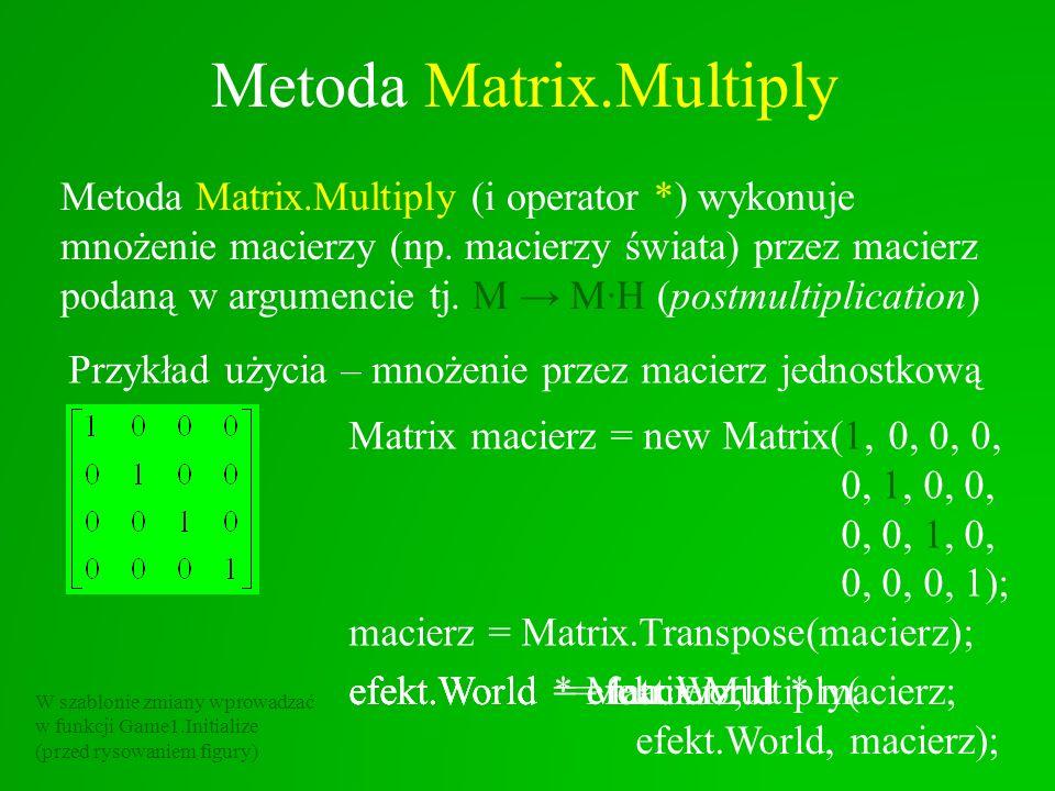 Translacja Macierz translacji we współrzędnych jednorodnych macierz = new Matrix(1, 0, 0, 1, 0, 1, 0, 0.5f, 0, 0, 1, 0.25f, 0, 0, 0, 1); macierz = Matrix.Transpose(macierz); macierz = Matrix.CreateTranslation(1, 0.5f, 0.25f);