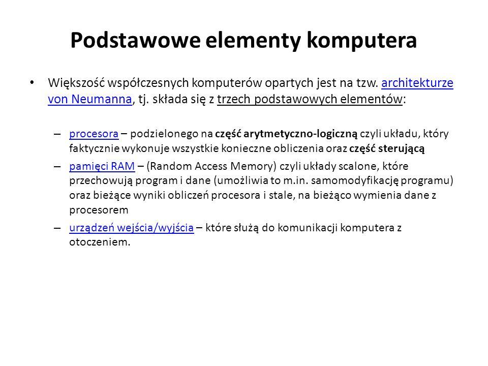 Podstawowe elementy komputera Większość współczesnych komputerów opartych jest na tzw.