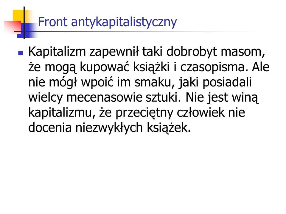 Front antykapitalistyczny Kapitalizm zapewnił taki dobrobyt masom, że mogą kupować książki i czasopisma.