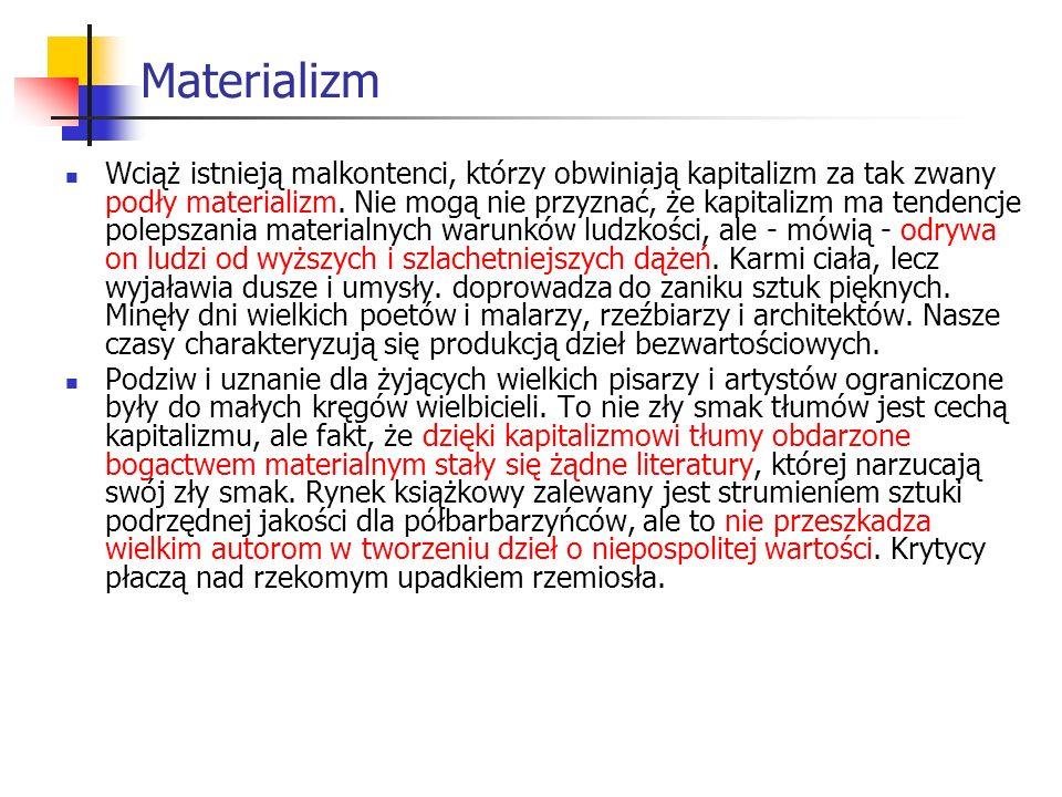 Materializm Wciąż istnieją malkontenci, którzy obwiniają kapitalizm za tak zwany podły materializm.