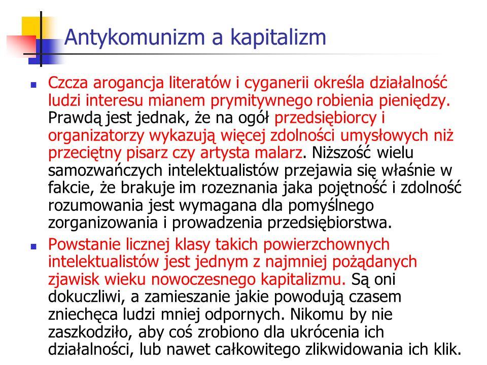 Antykomunizm a kapitalizm Czcza arogancja literatów i cyganerii określa działalność ludzi interesu mianem prymitywnego robienia pieniędzy.