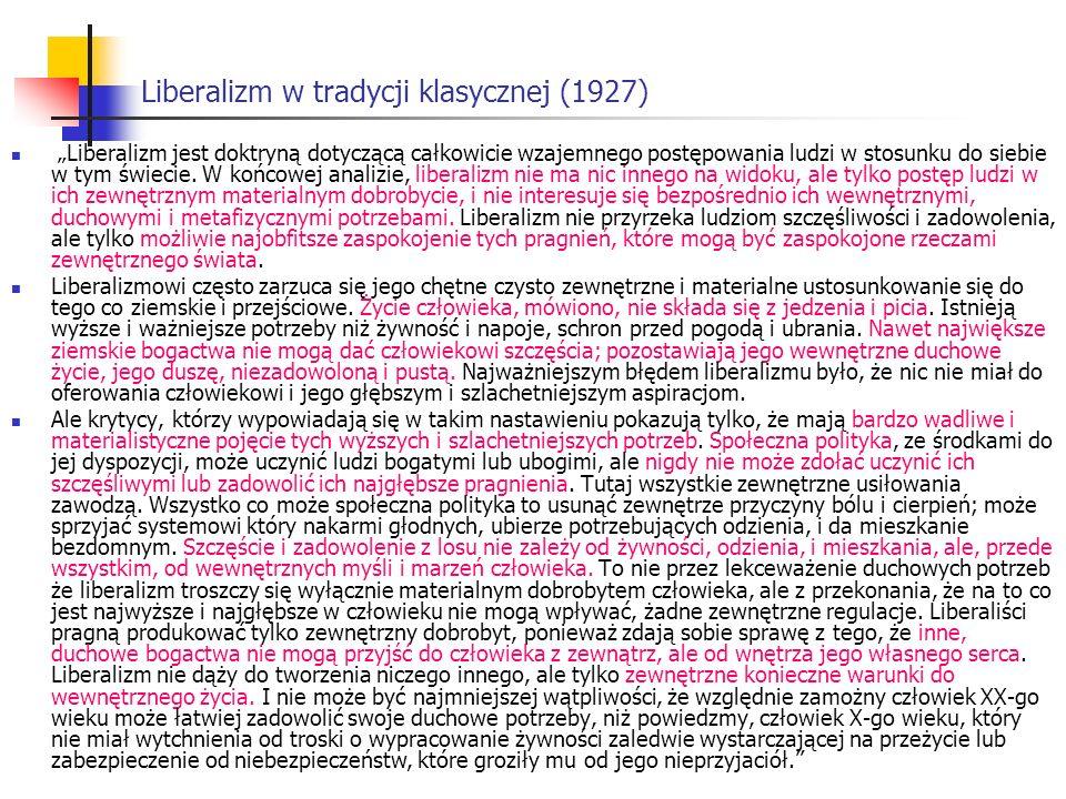 Liberalizm w tradycji klasycznej (1927) Liberalizm jest doktryną dotyczącą całkowicie wzajemnego postępowania ludzi w stosunku do siebie w tym świecie.