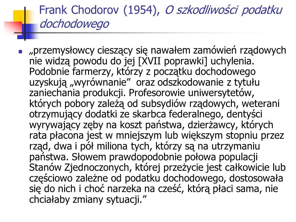 Frank Chodorov (1954), O szkodliwości podatku dochodowego przemysłowcy cieszący się nawałem zamówień rządowych nie widzą powodu do jej [XVII poprawki] uchylenia.