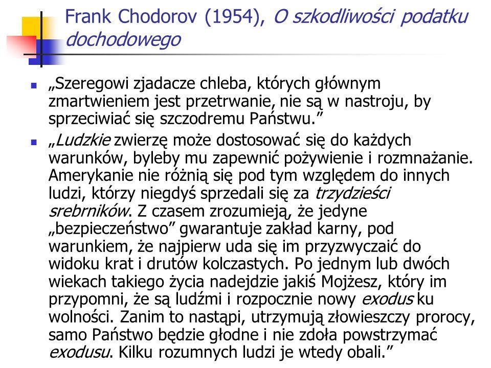 Frank Chodorov (1954), O szkodliwości podatku dochodowego Szeregowi zjadacze chleba, których głównym zmartwieniem jest przetrwanie, nie są w nastroju, by sprzeciwiać się szczodremu Państwu.