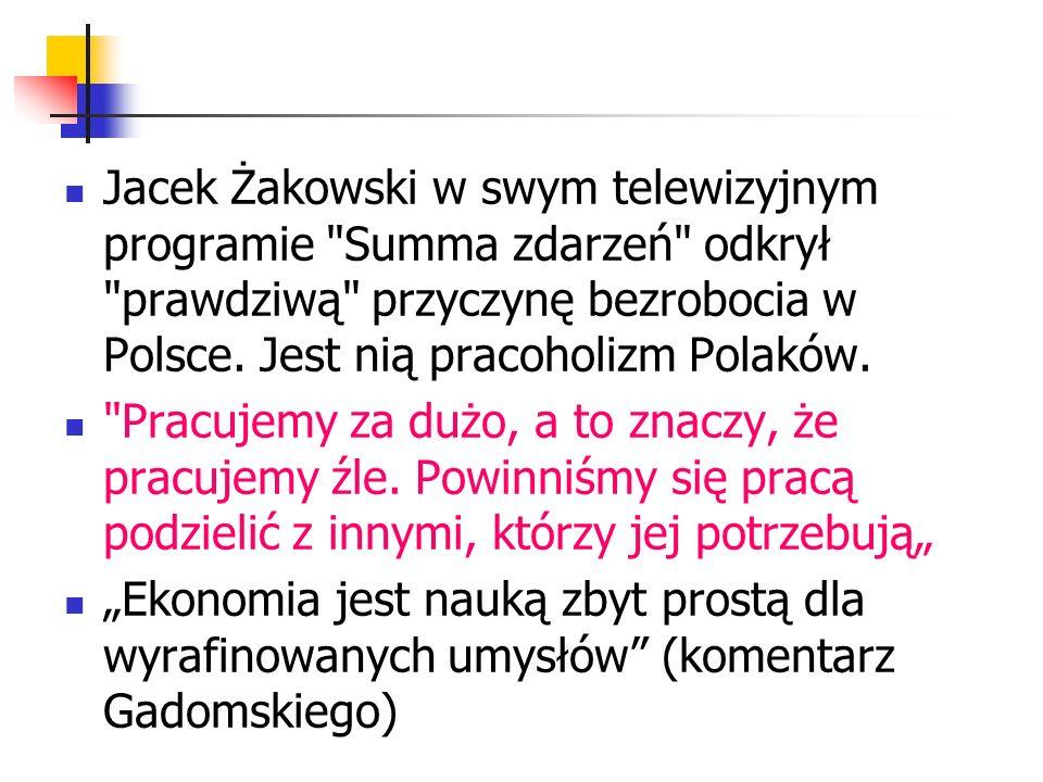 Jacek Żakowski w swym telewizyjnym programie Summa zdarzeń odkrył prawdziwą przyczynę bezrobocia w Polsce.