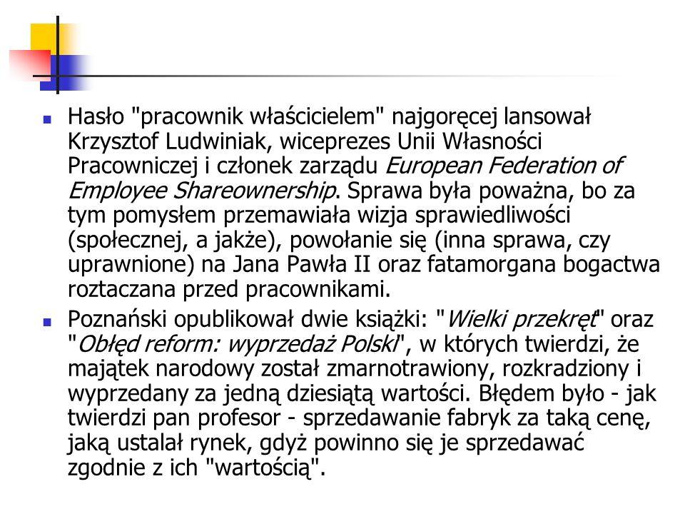 Hasło pracownik właścicielem najgoręcej lansował Krzysztof Ludwiniak, wiceprezes Unii Własności Pracowniczej i członek zarządu European Federation of Employee Shareownership.