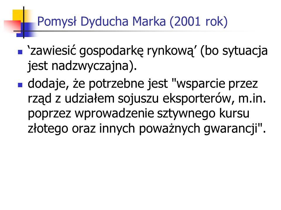 Pomysł Dyducha Marka (2001 rok) zawiesić gospodarkę rynkową (bo sytuacja jest nadzwyczajna).
