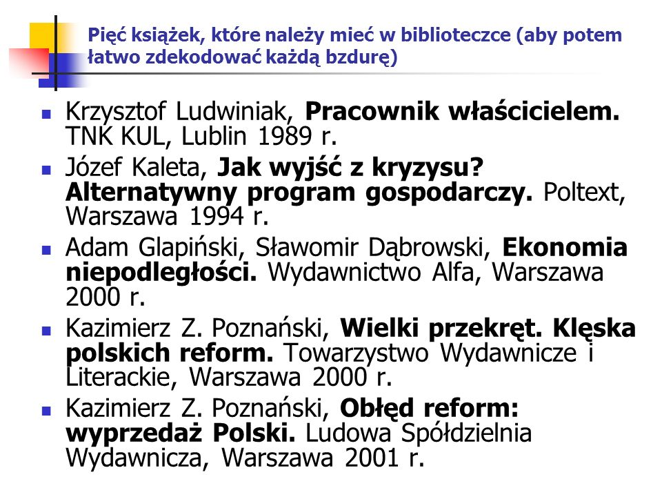 Pięć książek, które należy mieć w biblioteczce (aby potem łatwo zdekodować każdą bzdurę) Krzysztof Ludwiniak, Pracownik właścicielem.