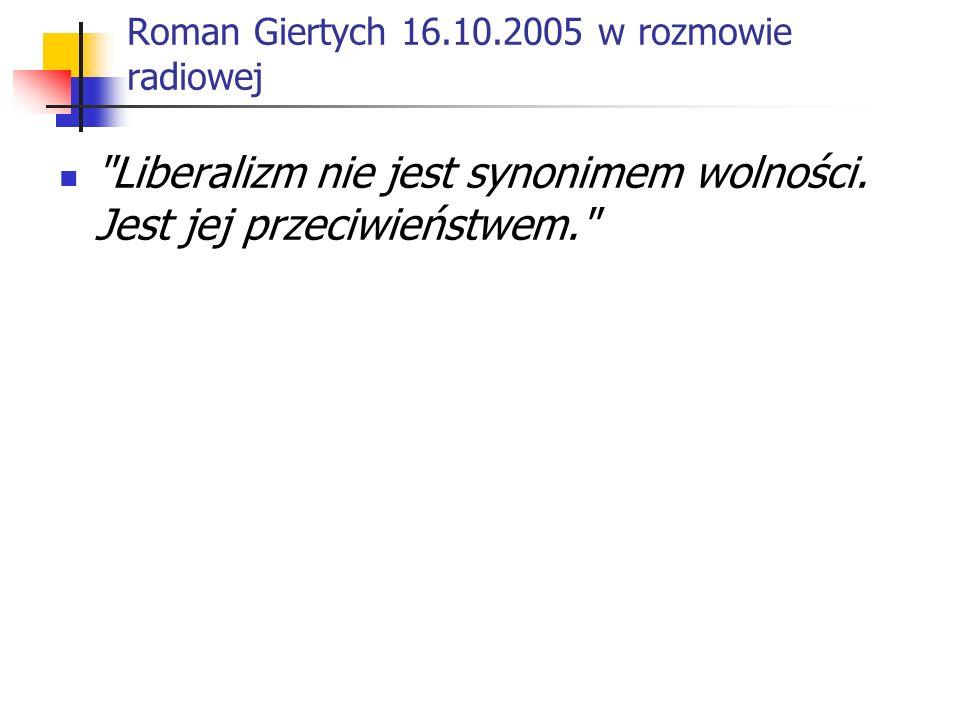 Roman Giertych 16.10.2005 w rozmowie radiowej Liberalizm nie jest synonimem wolności.