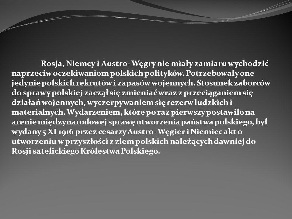 Rosja, Niemcy i Austro- Węgry nie miały zamiaru wychodzić naprzeciw oczekiwaniom polskich polityków. Potrzebowały one jedynie polskich rekrutów i zapa