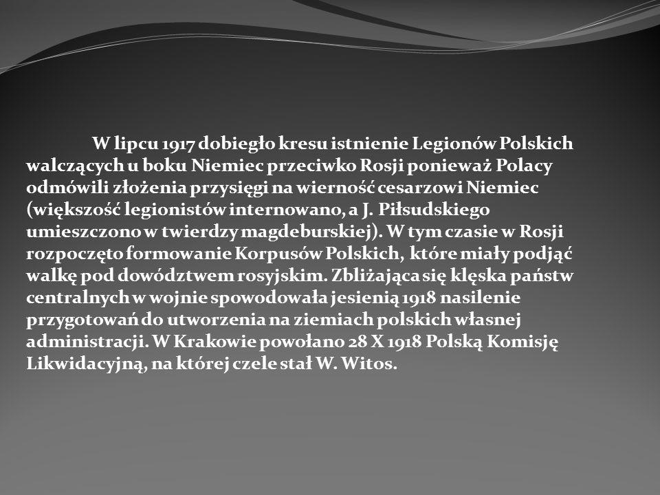 W lipcu 1917 dobiegło kresu istnienie Legionów Polskich walczących u boku Niemiec przeciwko Rosji ponieważ Polacy odmówili złożenia przysięgi na wiern