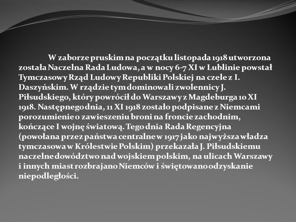 W zaborze pruskim na początku listopada 1918 utworzona została Naczelna Rada Ludowa, a w nocy 6-7 XI w Lublinie powstał Tymczasowy Rząd Ludowy Republi