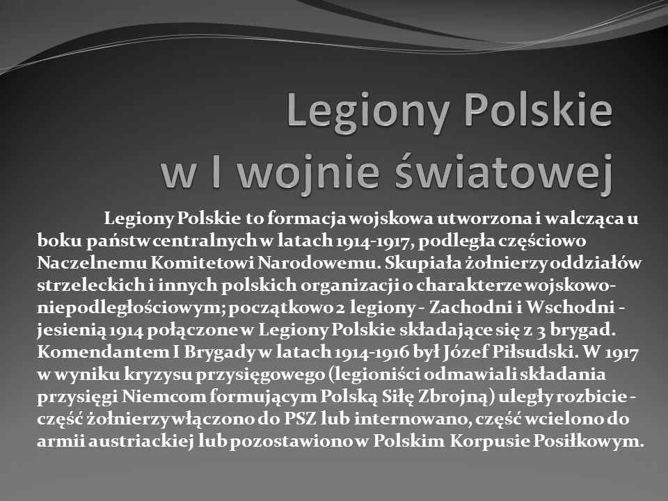 Legiony Polskie to formacja wojskowa utworzona i walcząca u boku państw centralnych w latach 1914-1917, podległa częściowo Naczelnemu Komitetowi Narod