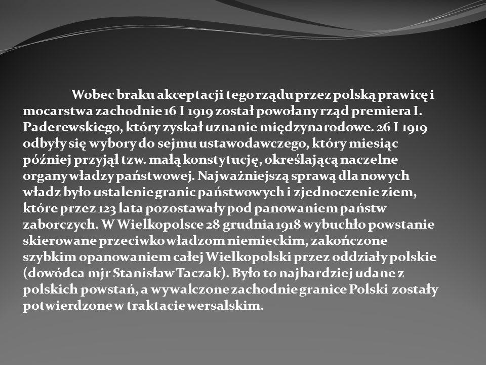 Wobec braku akceptacji tego rządu przez polską prawicę i mocarstwa zachodnie 16 I 1919 został powołany rząd premiera I. Paderewskiego, który zyskał uz