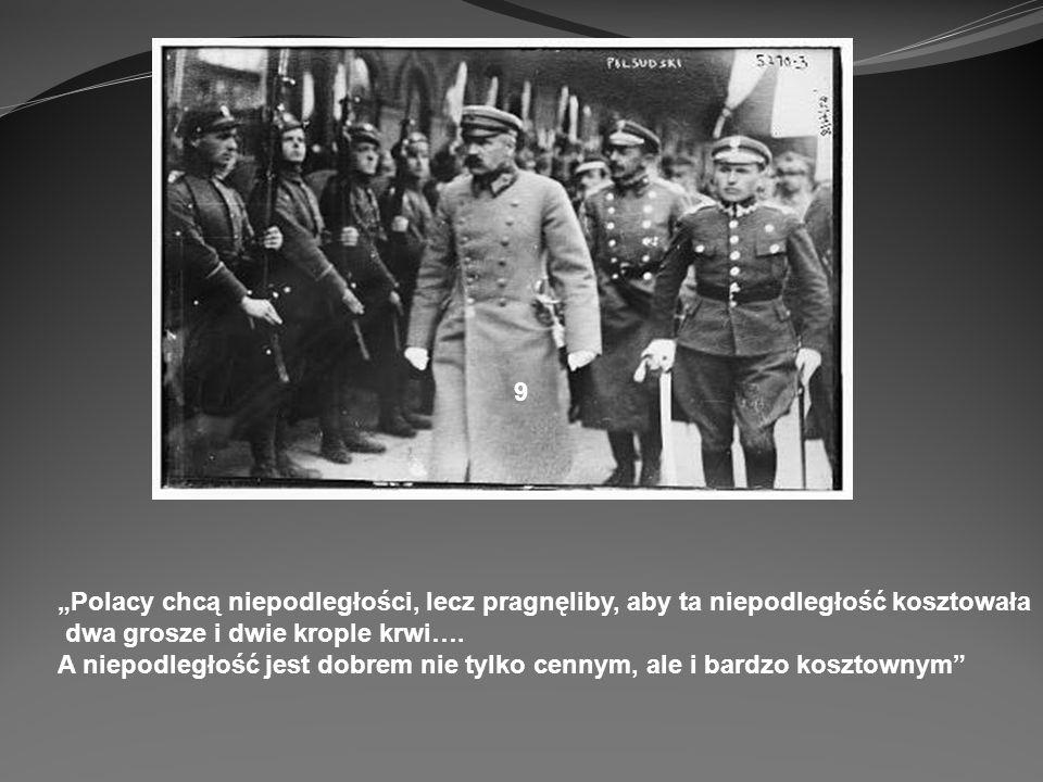 Polacy chcą niepodległości, lecz pragnęliby, aby ta niepodległość kosztowała dwa grosze i dwie krople krwi…. A niepodległość jest dobrem nie tylko cen