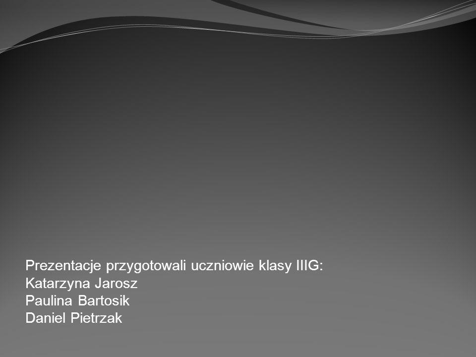 Prezentacje przygotowali uczniowie klasy IIIG: Katarzyna Jarosz Paulina Bartosik Daniel Pietrzak