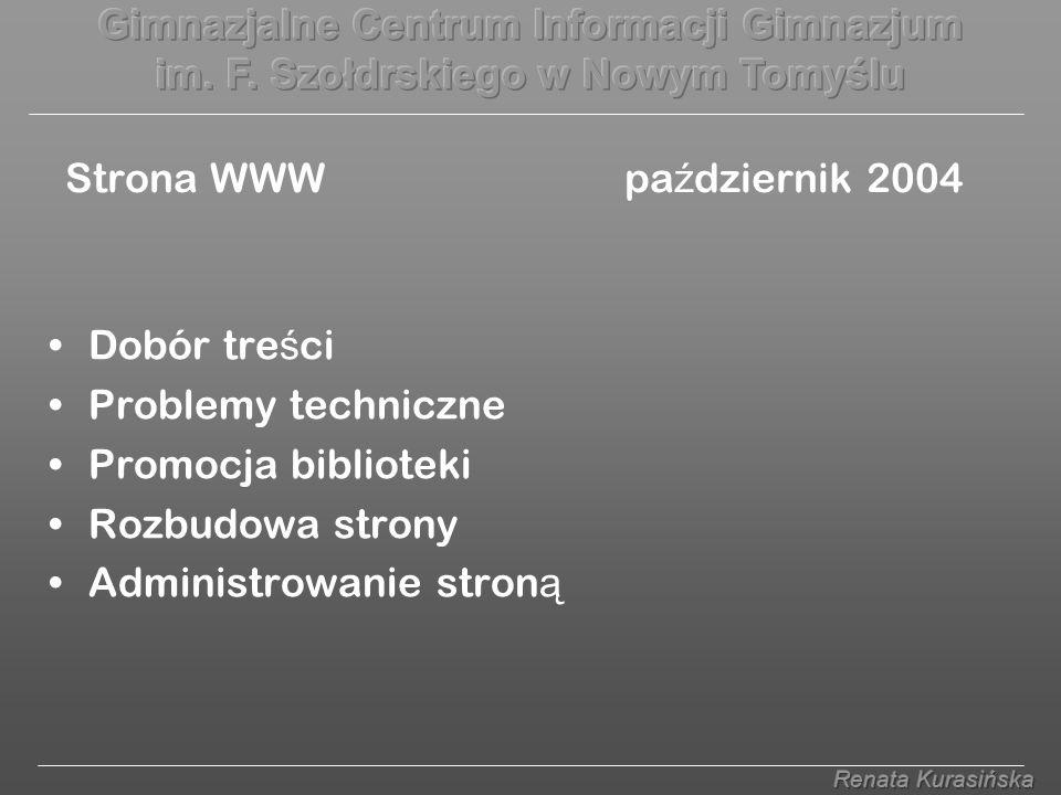 Strona WWW pa ź dziernik 2004 Dobór tre ś ci Problemy techniczne Promocja biblioteki Rozbudowa strony Administrowanie stron ą