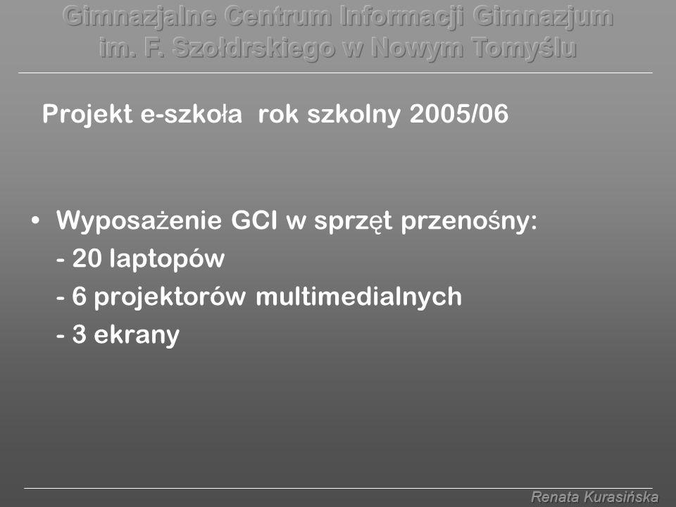 Projekt e-szko ł a rok szkolny 2005/06 Wyposa ż enie GCI w sprz ę t przeno ś ny: - 20 laptopów - 6 projektorów multimedialnych - 3 ekrany