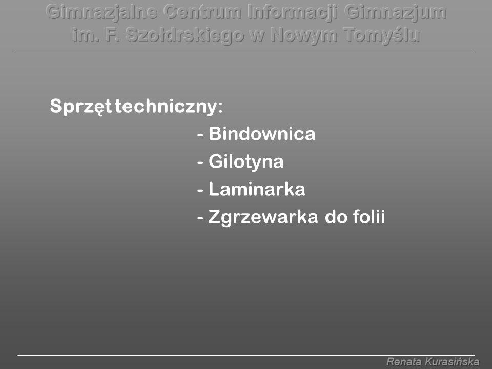 Sprz ę t techniczny: - Bindownica - Gilotyna - Laminarka - Zgrzewarka do folii