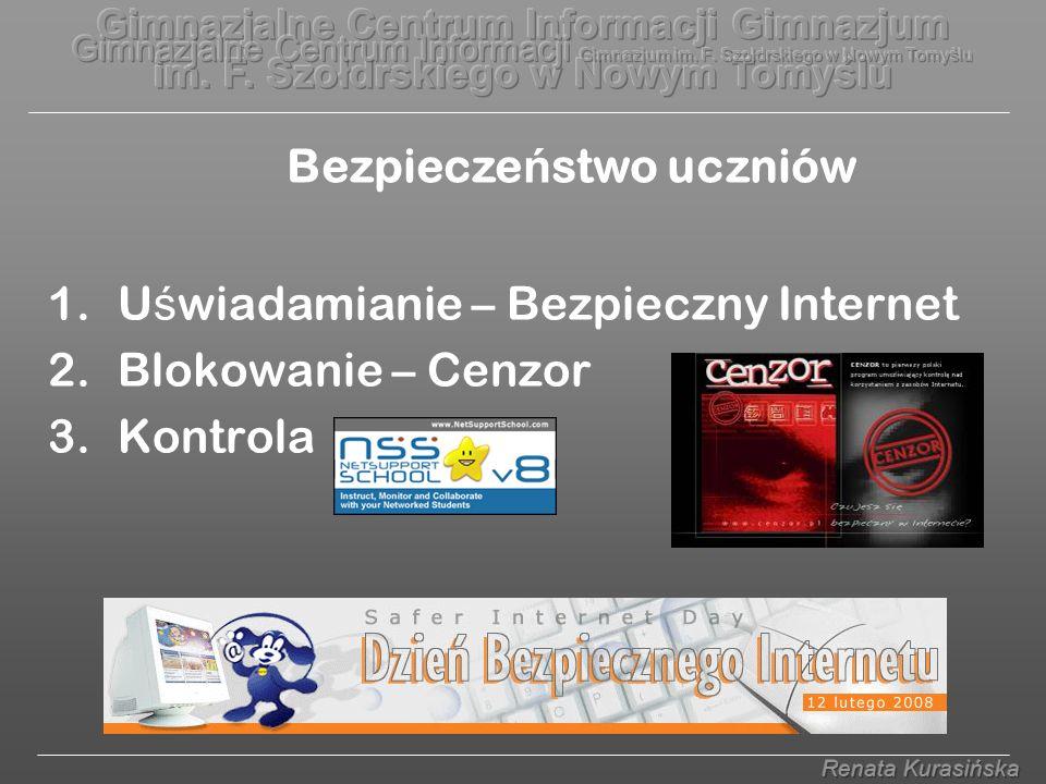 1.U ś wiadamianie – Bezpieczny Internet 2.Blokowanie – Cenzor 3.Kontrola Bezpiecze ń stwo uczniów
