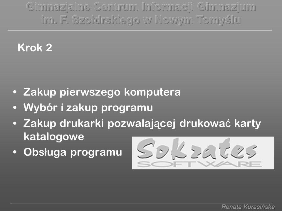 Krok 2 Zakup pierwszego komputera Wybór i zakup programu Zakup drukarki pozwalaj ą cej drukowa ć karty katalogowe Obs ł uga programu