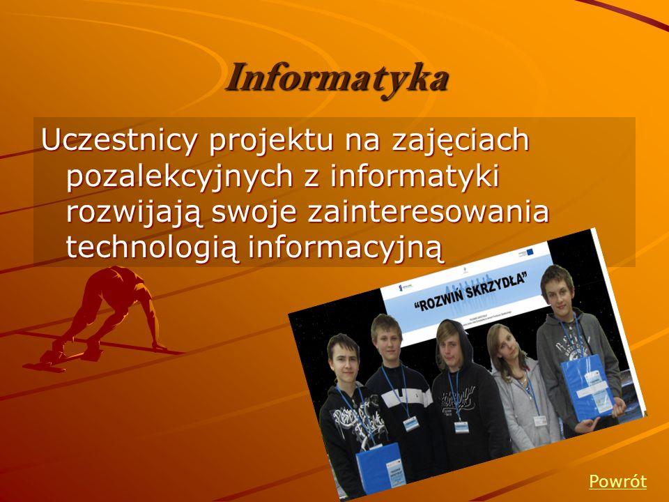 Informatyka Uczestnicy projektu na zajęciach pozalekcyjnych z informatyki rozwijają swoje zainteresowania technologią informacyjną Powrót