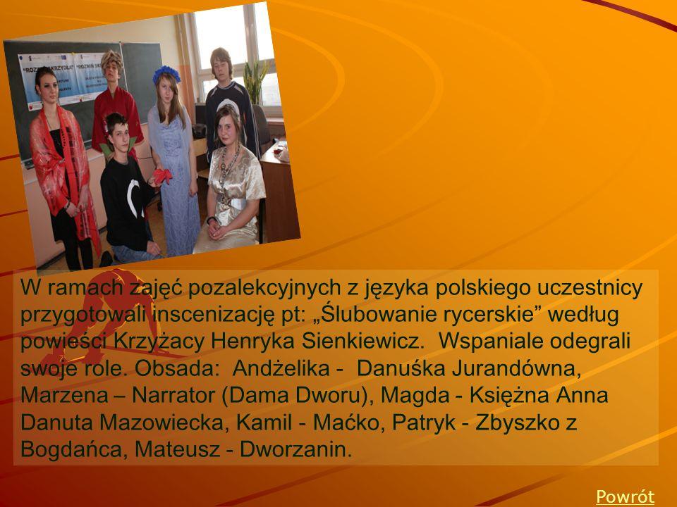 W ramach zajęć pozalekcyjnych z języka polskiego uczestnicy przygotowali inscenizację pt: Ślubowanie rycerskie według powieści Krzyżacy Henryka Sienki