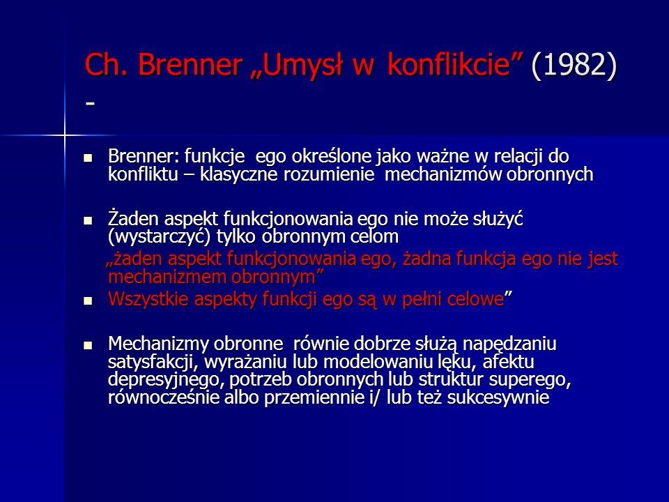 Ch. Brenner Umysł w konflikcie (1982) - Brenner: funkcje ego określone jako ważne w relacji do konfliktu – klasyczne rozumienie mechanizmów obronnych
