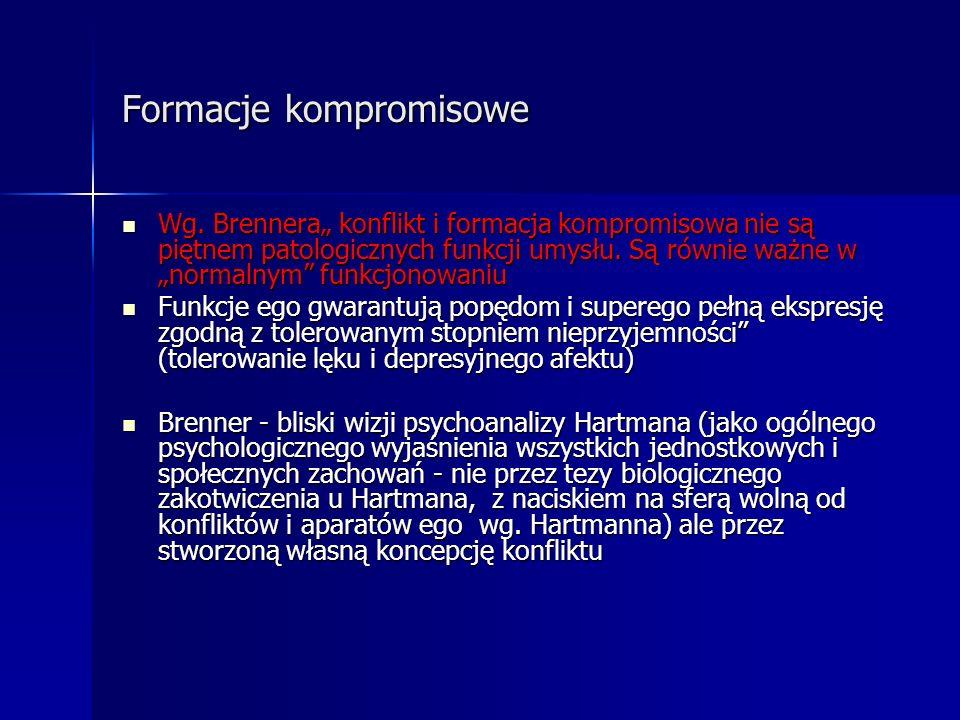 Formacje kompromisowe Wg. Brennera konflikt i formacja kompromisowa nie są piętnem patologicznych funkcji umysłu. Są równie ważne w normalnym funkcjon