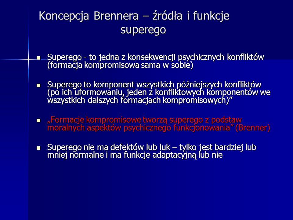 Koncepcja Brennera – źródła i funkcje superego Superego - to jedna z konsekwencji psychicznych konfliktów (formacja kompromisowa sama w sobie) Supereg