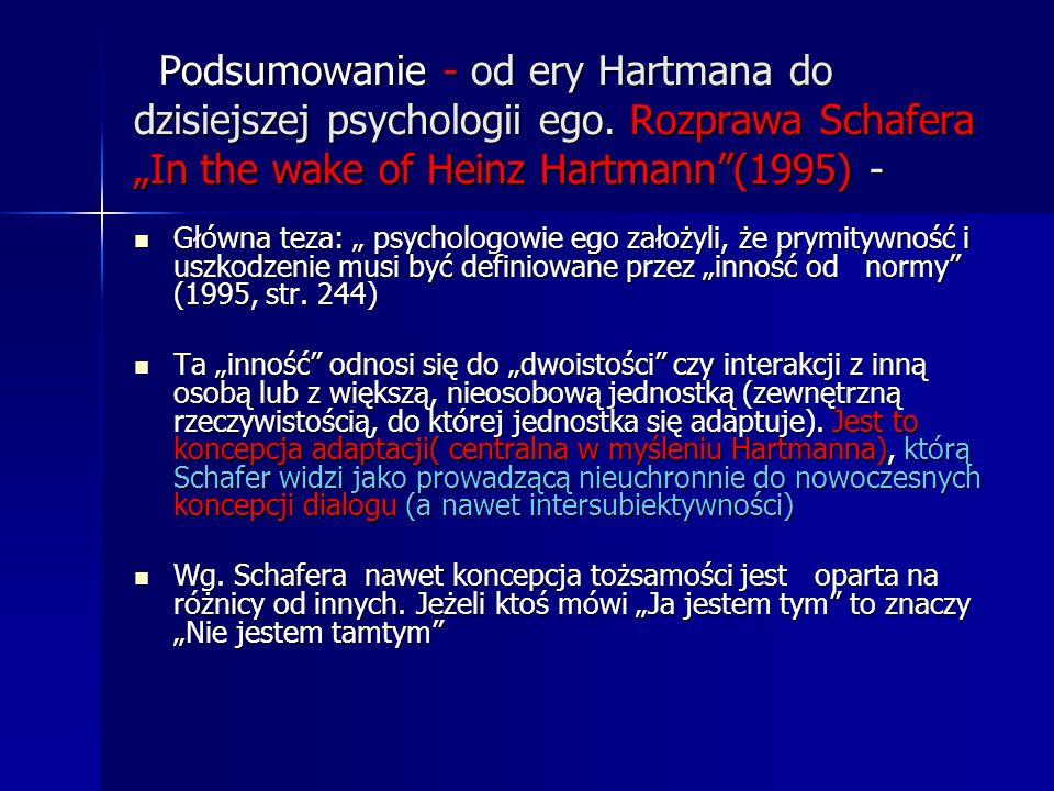 Podsumowanie - od ery Hartmana do dzisiejszej psychologii ego. Rozprawa Schafera In the wake of Heinz Hartmann(1995) - Podsumowanie - od ery Hartmana