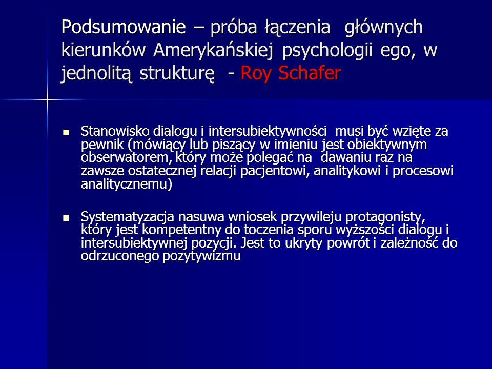 Podsumowanie – próba łączenia głównych kierunków Amerykańskiej psychologii ego, w jednolitą strukturę - Roy Schafer Stanowisko dialogu i intersubiekty