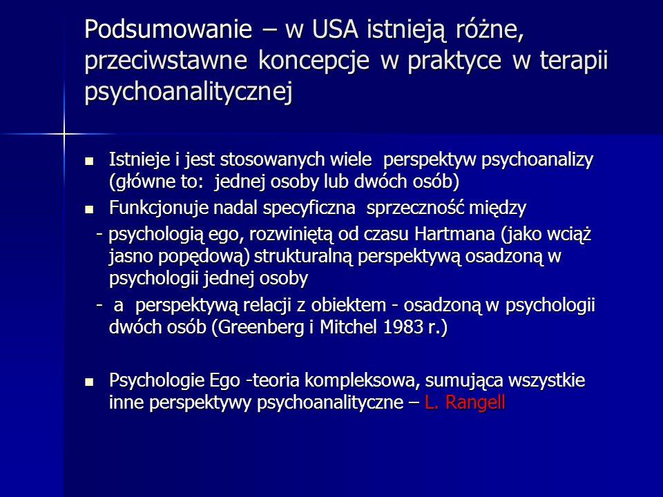 Podsumowanie – w USA istnieją różne, przeciwstawne koncepcje w praktyce w terapii psychoanalitycznej Istnieje i jest stosowanych wiele perspektyw psyc