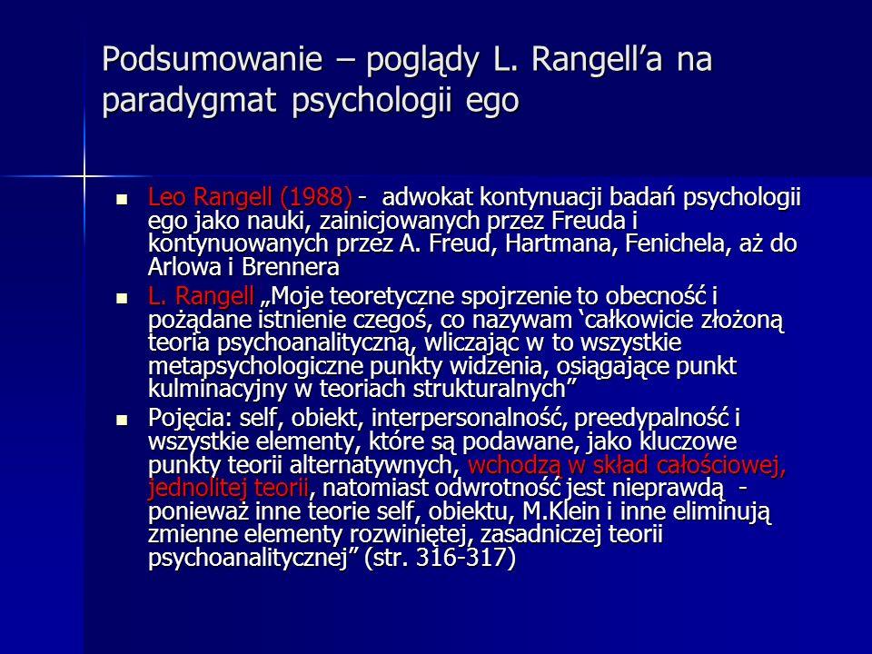Podsumowanie – poglądy L. Rangella na paradygmat psychologii ego Leo Rangell (1988) - adwokat kontynuacji badań psychologii ego jako nauki, zainicjowa