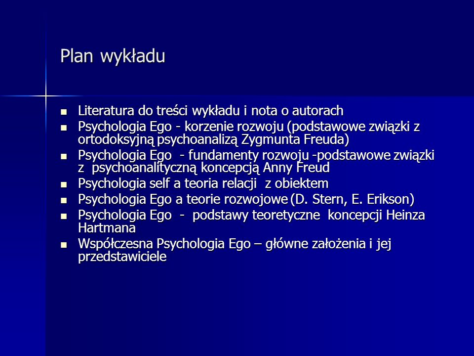 Plan wykładu Literatura do treści wykładu i nota o autorach Literatura do treści wykładu i nota o autorach Psychologia Ego - korzenie rozwoju (podstaw