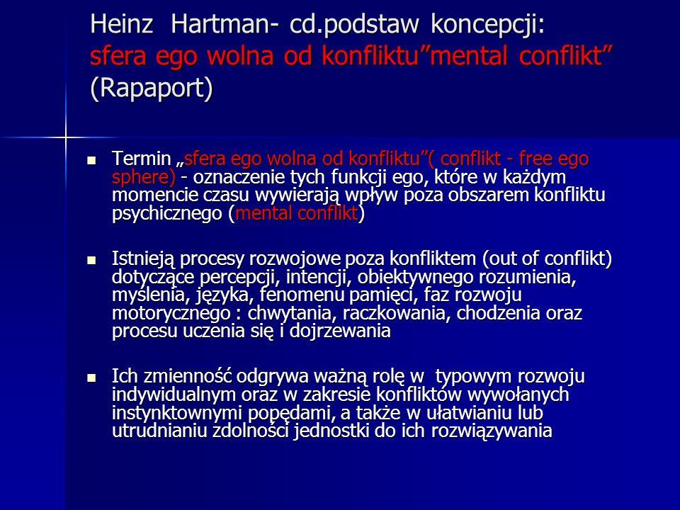 Heinz Hartman- cd.podstaw koncepcji: sfera ego wolna od konfliktumental conflikt (Rapaport) Termin sfera ego wolna od konfliktu( conflikt - free ego s