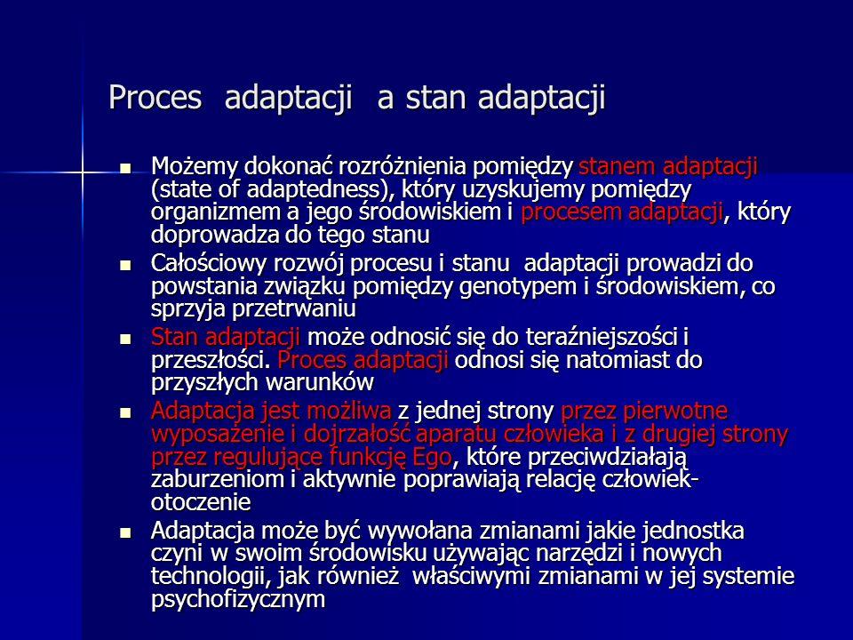 Proces adaptacji a stan adaptacji Możemy dokonać rozróżnienia pomiędzy stanem adaptacji (state of adaptedness), który uzyskujemy pomiędzy organizmem a