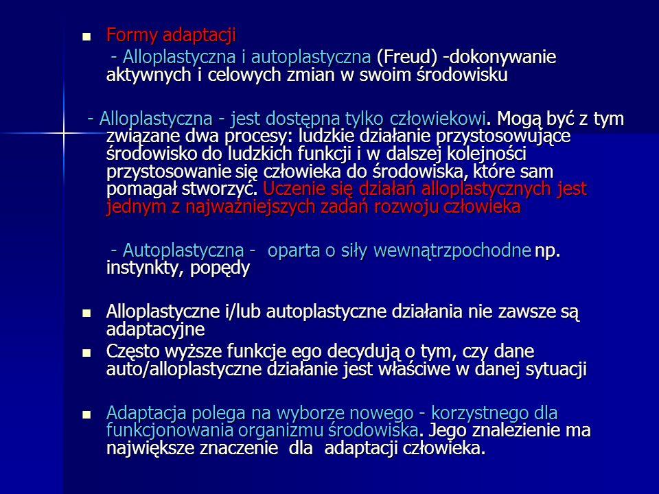 Formy adaptacji Formy adaptacji - Alloplastyczna i autoplastyczna (Freud) -dokonywanie aktywnych i celowych zmian w swoim środowisku - Alloplastyczna