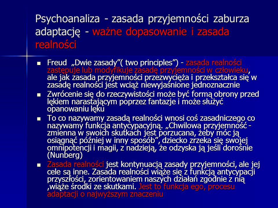 Psychoanaliza - zasada przyjemności zaburza adaptację - ważne dopasowanie i zasada realności Freud Dwie zasady( two principles) - zasada realności zas