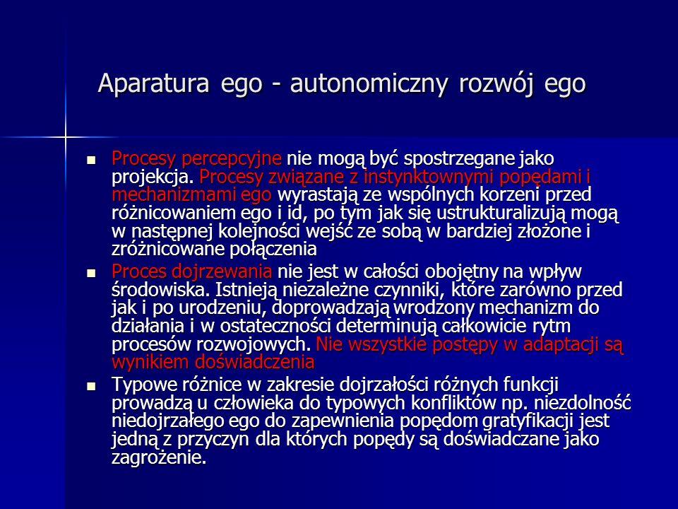 Aparatura ego - autonomiczny rozwój ego Aparatura ego - autonomiczny rozwój ego Procesy percepcyjne nie mogą być spostrzegane jako projekcja. Procesy